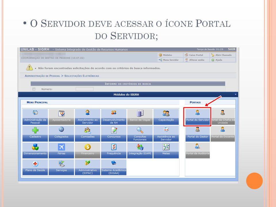 O S ERVIDOR DEVE ACESSAR O ÍCONE P ORTAL DO S ERVIDOR ;