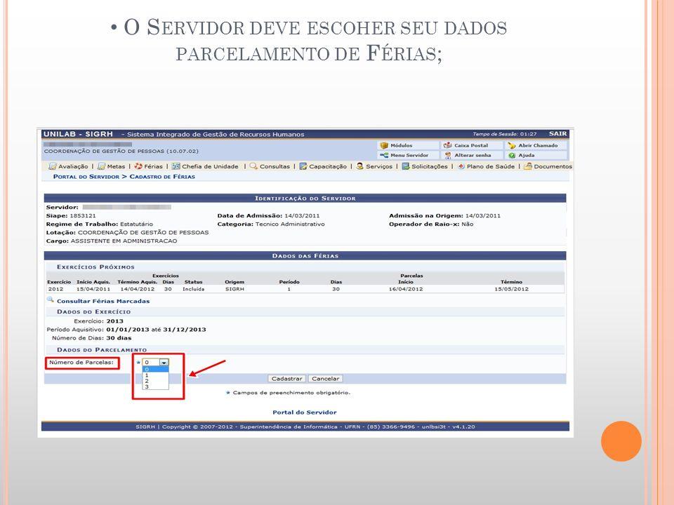 O S ERVIDOR DEVE ESCOHER SEU DADOS PARCELAMENTO DE F ÉRIAS ;