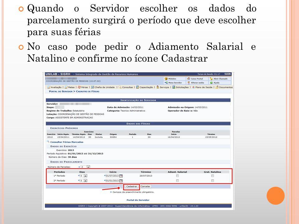 Quando o Servidor escolher os dados do parcelamento surgirá o período que deve escolher para suas férias No caso pode pedir o Adiamento Salarial e Nat