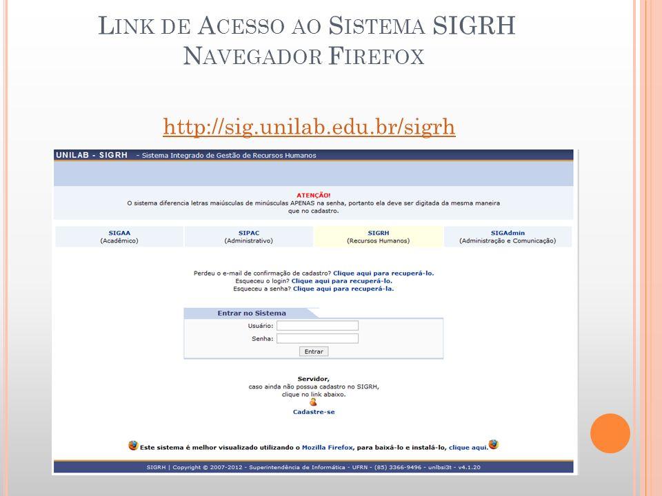 L INK DE A CESSO AO S ISTEMA SIGRH N AVEGADOR F IREFOX http://sig.unilab.edu.br/sigrh