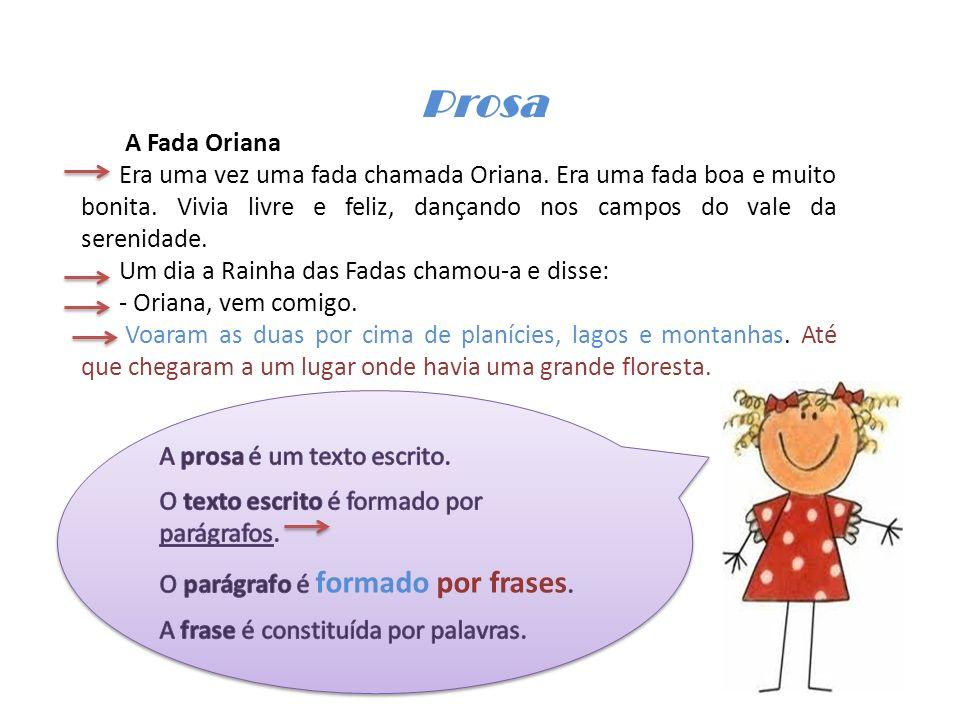 Prosa A Fada Oriana Era uma vez uma fada chamada Oriana. Era uma fada boa e muito bonita. Vivia livre e feliz, dançando nos campos do vale da serenida