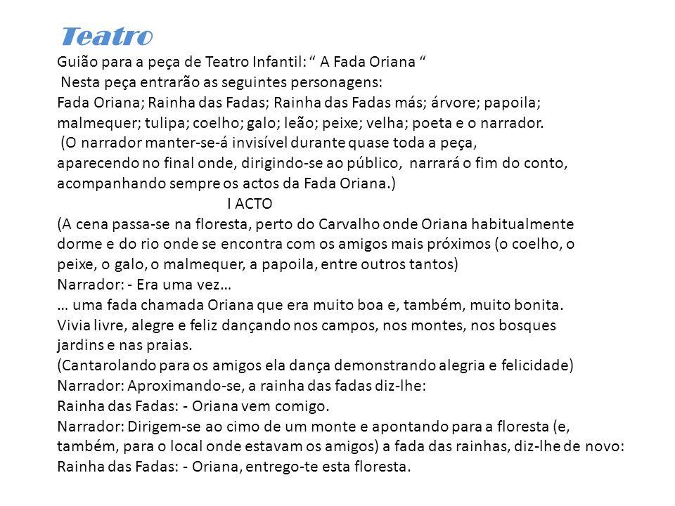 Teatro Guião para a peça de Teatro Infantil: A Fada Oriana Nesta peça entrarão as seguintes personagens: Fada Oriana; Rainha das Fadas; Rainha das Fad