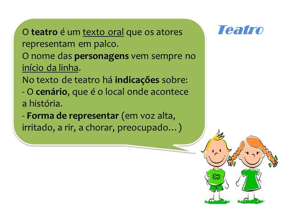Teatro O teatro é um texto oral que os atores representam em palco. O nome das personagens vem sempre no início da linha. No texto de teatro há indica