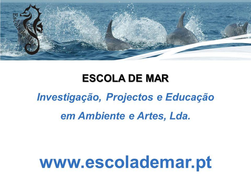 ESCOLA DE MAR Investigação, Projectos e Educação em Ambiente e Artes, Lda. www.escolademar.pt