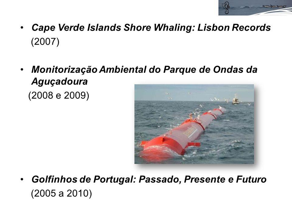 Cape Verde Islands Shore Whaling: Lisbon Records (2007) Monitorização Ambiental do Parque de Ondas da Aguçadoura (2008 e 2009) Golfinhos de Portugal: Passado, Presente e Futuro (2005 a 2010)