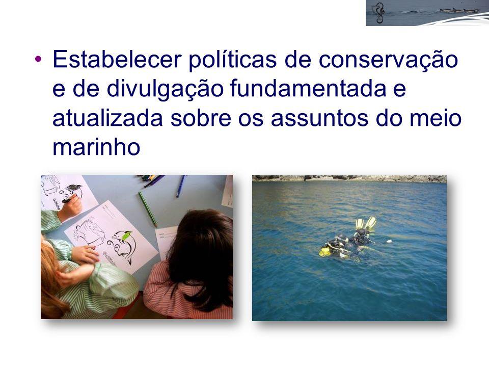 Estabelecer políticas de conservação e de divulgação fundamentada e atualizada sobre os assuntos do meio marinho