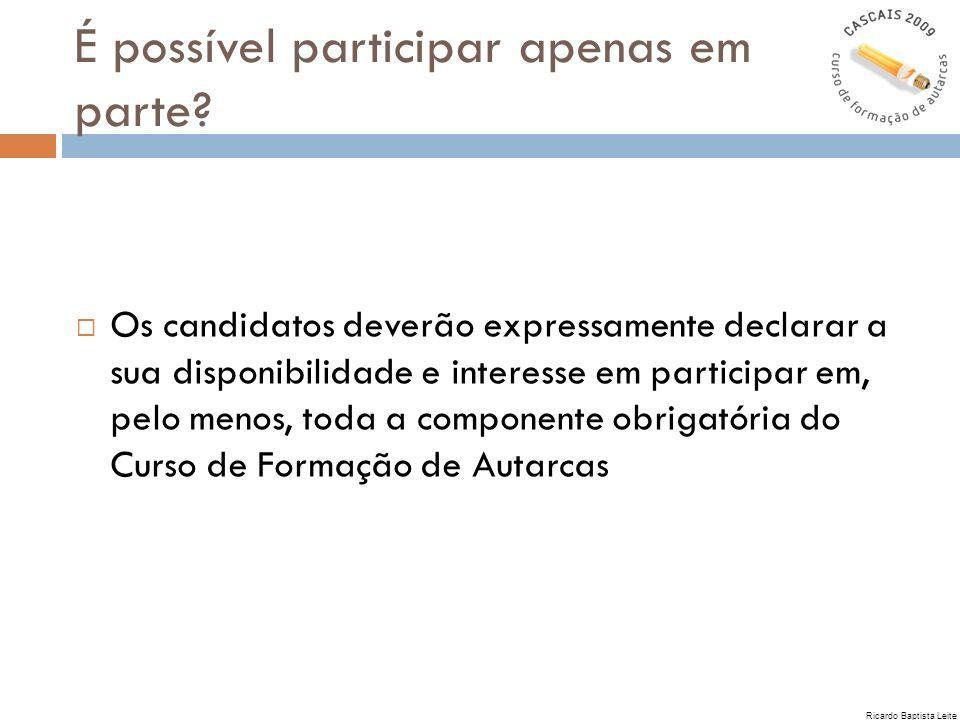 É possível participar apenas em parte? Os candidatos deverão expressamente declarar a sua disponibilidade e interesse em participar em, pelo menos, to