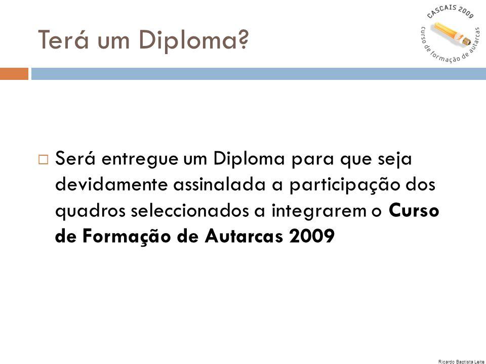 Terá um Diploma? Será entregue um Diploma para que seja devidamente assinalada a participação dos quadros seleccionados a integrarem o Curso de Formaç