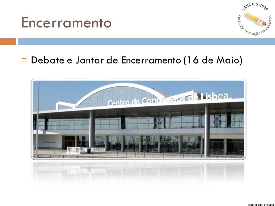 Encerramento Debate e Jantar de Encerramento (16 de Maio) Ricardo Baptista Leite