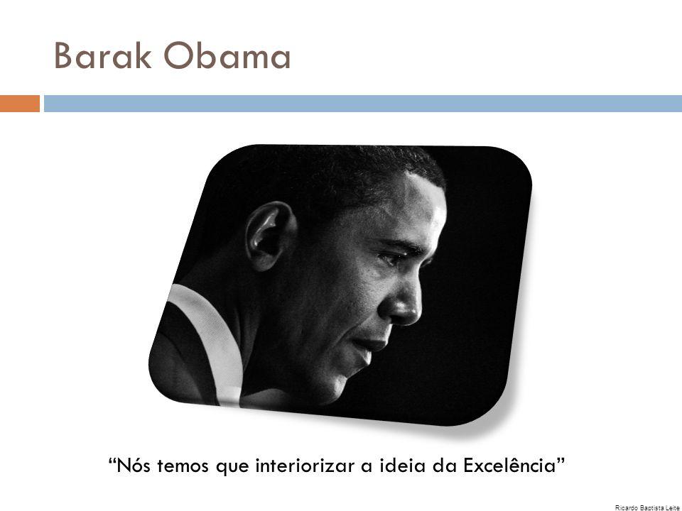 Barak Obama Nós temos que interiorizar a ideia da Excelência Ricardo Baptista Leite