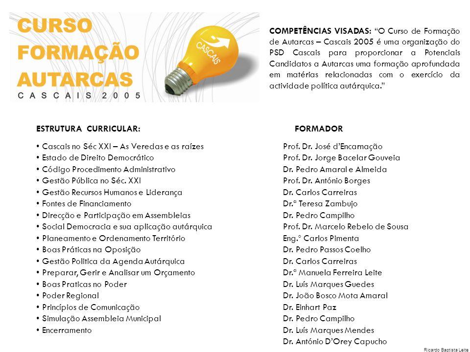 COMPETÊNCIAS VISADAS: O Curso de Formação de Autarcas – Cascais 2005 é uma organização do PSD Cascais para proporcionar a Potenciais Candidatos a Auta