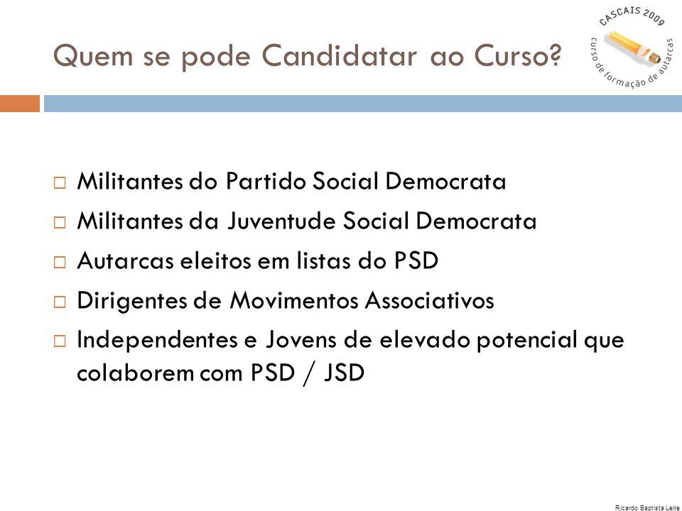 Quem se pode Candidatar ao Curso? Militantes do Partido Social Democrata Militantes da Juventude Social Democrata Autarcas eleitos em listas do PSD Di