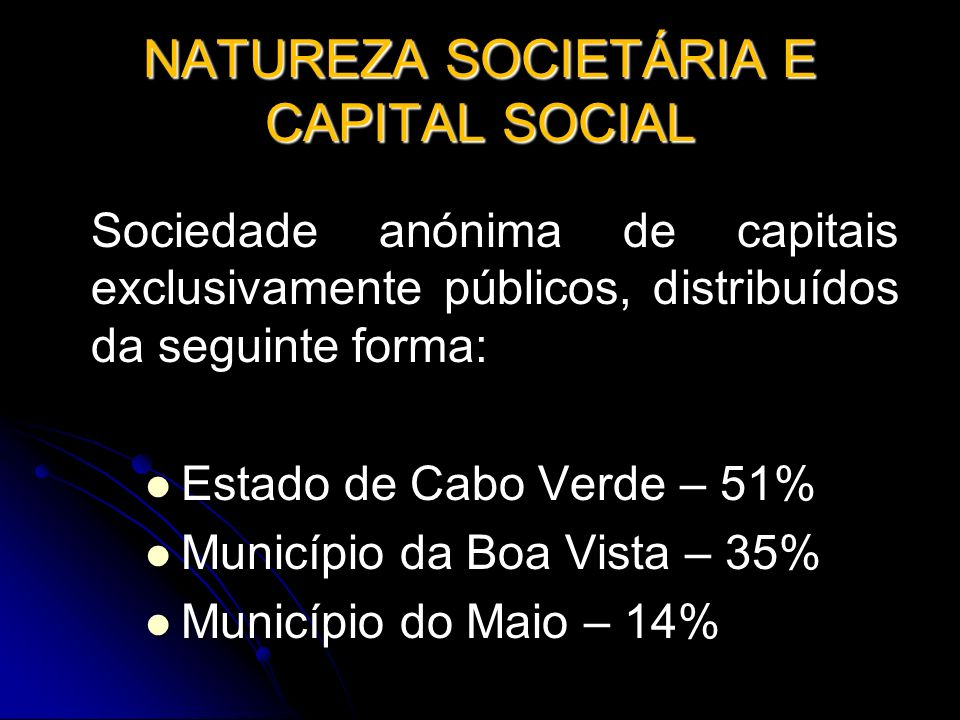 NATUREZA SOCIETÁRIA E CAPITAL SOCIAL Sociedade anónima de capitais exclusivamente públicos, distribuídos da seguinte forma: Estado de Cabo Verde – 51%