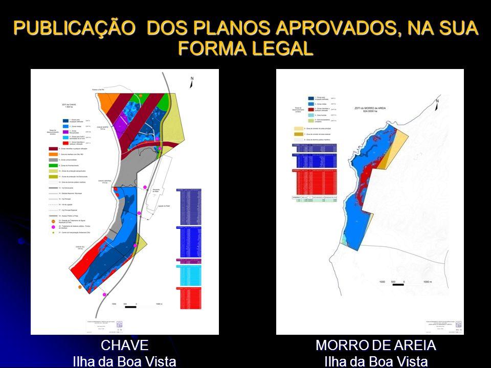 PUBLICAÇÃO DOS PLANOS APROVADOS, NA SUA FORMA LEGAL CHAVE Ilha da Boa Vista MORRO DE AREIA Ilha da Boa Vista