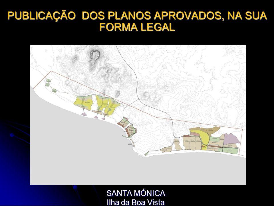 PUBLICAÇÃO DOS PLANOS APROVADOS, NA SUA FORMA LEGAL SANTA MÓNICA Ilha da Boa Vista