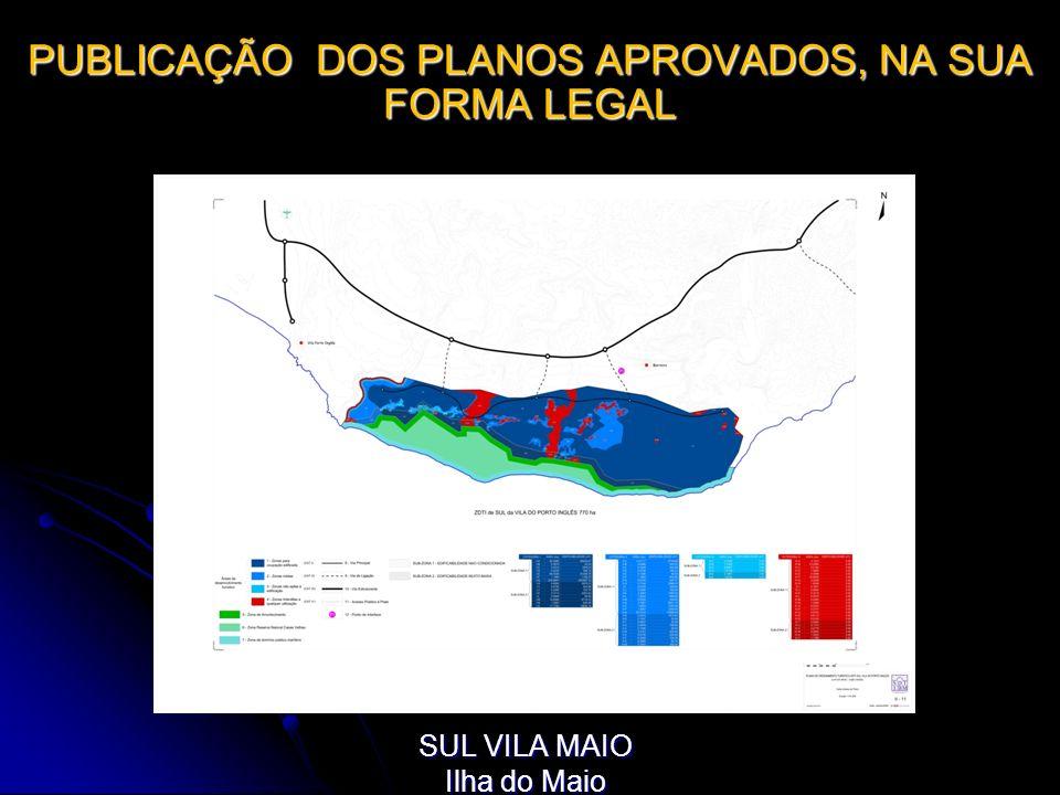 PUBLICAÇÃO DOS PLANOS APROVADOS, NA SUA FORMA LEGAL SUL VILA MAIO Ilha do Maio