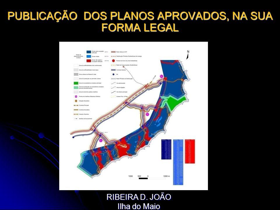 PUBLICAÇÃO DOS PLANOS APROVADOS, NA SUA FORMA LEGAL RIBEIRA D. JOÃO Ilha do Maio