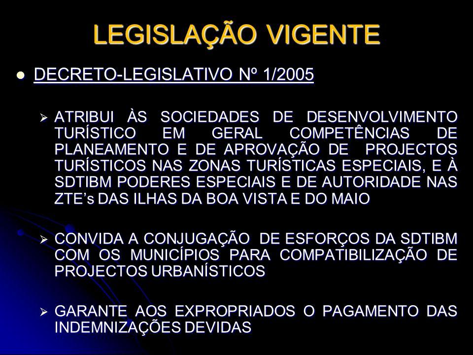 LEGISLAÇÃO VIGENTE DECRETO-LEGISLATIVO Nº 1/2005 DECRETO-LEGISLATIVO Nº 1/2005 ATRIBUI ÀS SOCIEDADES DE DESENVOLVIMENTO TURÍSTICO EM GERAL COMPETÊNCIA