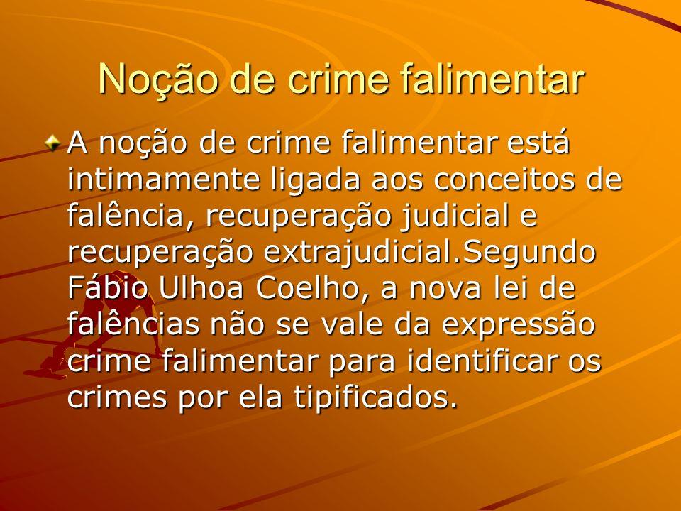 Noção de crime falimentar A noção de crime falimentar está intimamente ligada aos conceitos de falência, recuperação judicial e recuperação extrajudic