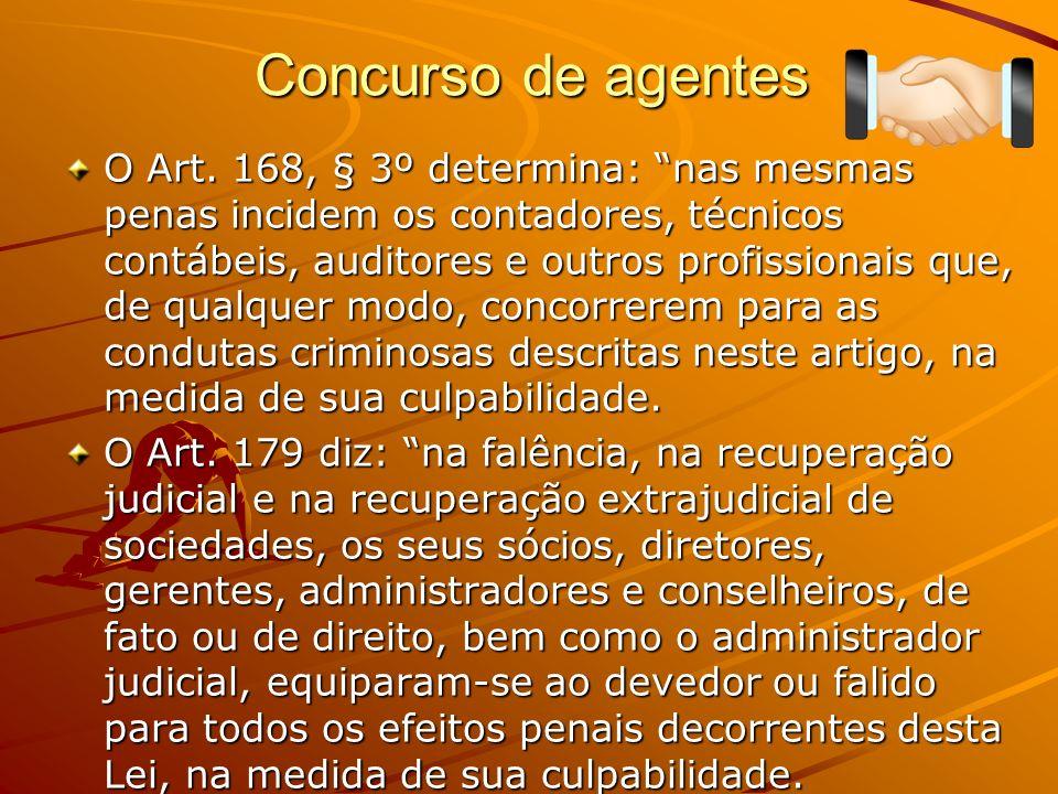 Concurso de agentes O Art. 168, § 3º determina: nas mesmas penas incidem os contadores, técnicos contábeis, auditores e outros profissionais que, de q