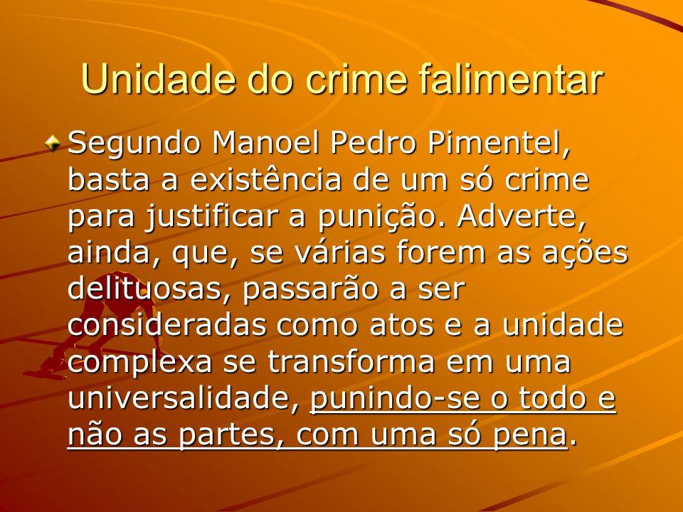 Unidade do crime falimentar Segundo Manoel Pedro Pimentel, basta a existência de um só crime para justificar a punição. Adverte, ainda, que, se várias