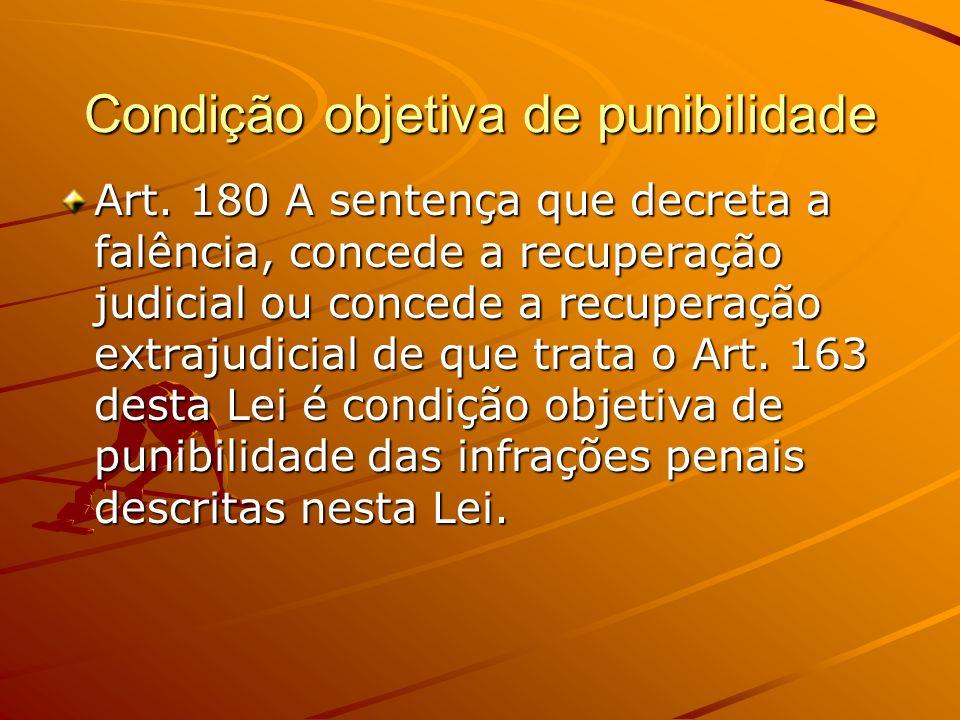 Condição objetiva de punibilidade Art. 180 A sentença que decreta a falência, concede a recuperação judicial ou concede a recuperação extrajudicial de