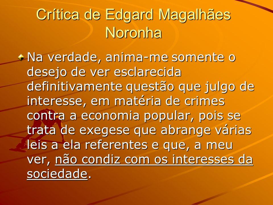 Crítica de Edgard Magalhães Noronha Na verdade, anima-me somente o desejo de ver esclarecida definitivamente questão que julgo de interesse, em matéri