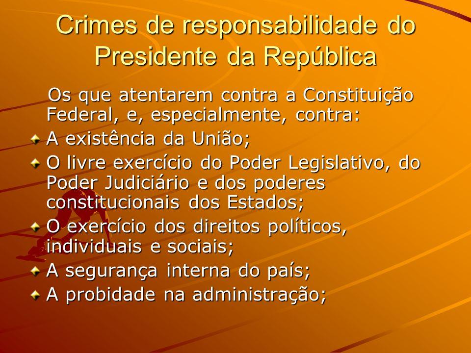 Crimes de responsabilidade do Presidente da República Os que atentarem contra a Constituição Federal, e, especialmente, contra: Os que atentarem contr