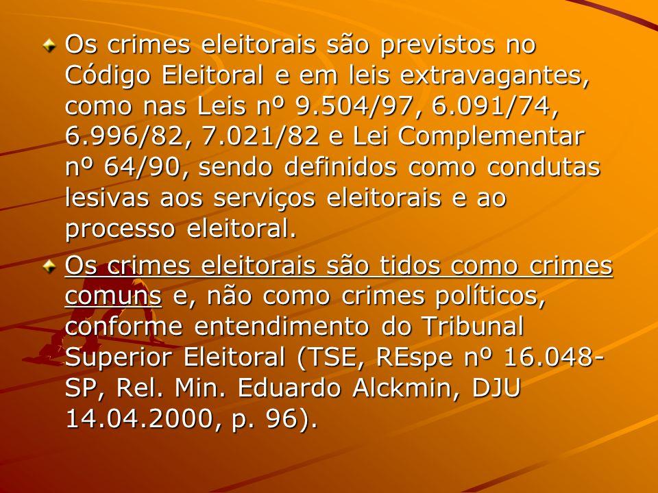 Os crimes eleitorais são previstos no Código Eleitoral e em leis extravagantes, como nas Leis nº 9.504/97, 6.091/74, 6.996/82, 7.021/82 e Lei Compleme