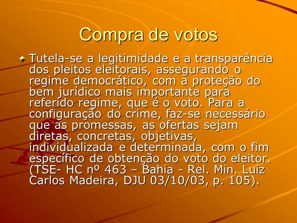 Compra de votos Tutela-se a legitimidade e a transparência dos pleitos eleitorais, assegurando o regime democrático, com a proteção do bem jurídico ma