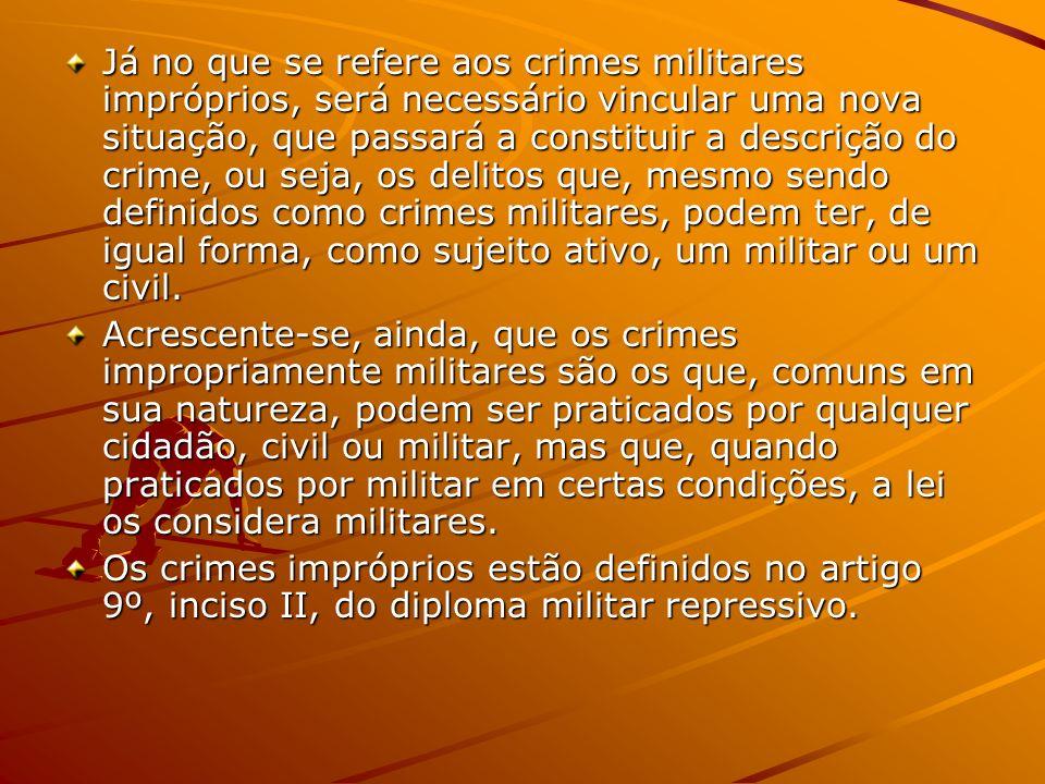 Já no que se refere aos crimes militares impróprios, será necessário vincular uma nova situação, que passará a constituir a descrição do crime, ou sej