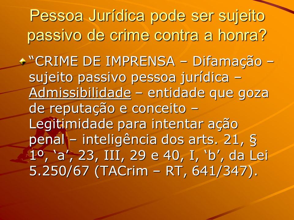 Pessoa Jurídica pode ser sujeito passivo de crime contra a honra? CRIME DE IMPRENSA – Difamação – sujeito passivo pessoa jurídica – Admissibilidade –