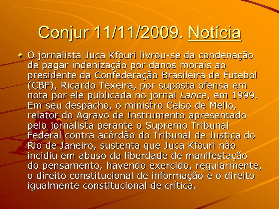 Conjur 11/11/2009. Notícia O jornalista Juca Kfouri livrou-se da condenação de pagar indenização por danos morais ao presidente da Confederação Brasil