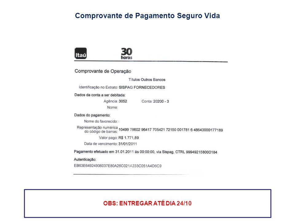 Comprovante de Pagamento Seguro Vida OBS: ENTREGAR ATÉ DIA 24/10