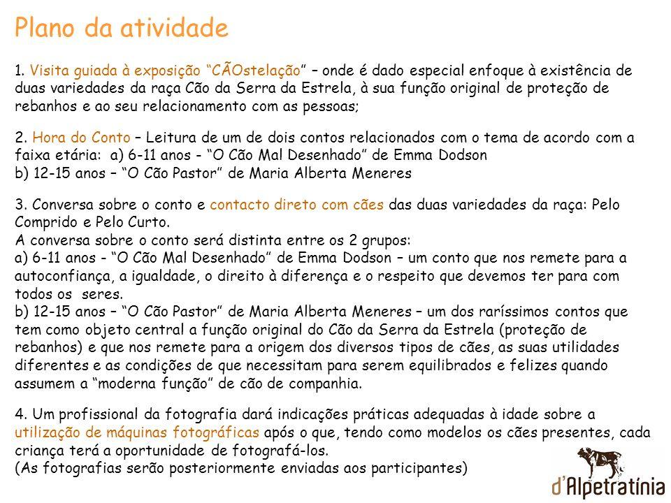 Plano da atividade 1. Visita guiada à exposição CÃOstelação – onde é dado especial enfoque à existência de duas variedades da raça Cão da Serra da Est