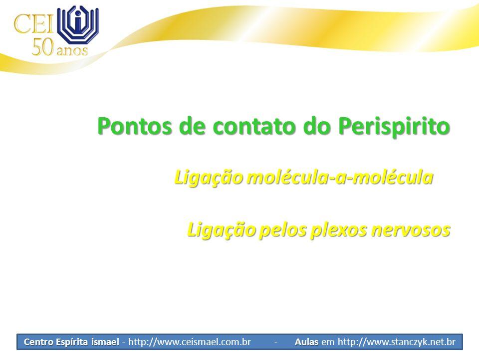 Pontos de contato do Perispirito Centro Espírita ismael Aulas Centro Espírita ismael - http://www.ceismael.com.br - Aulas em http://www.stanczyk.net.b