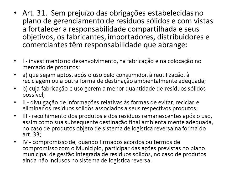 Art. 31. Sem prejuízo das obrigações estabelecidas no plano de gerenciamento de resíduos sólidos e com vistas a fortalecer a responsabilidade comparti
