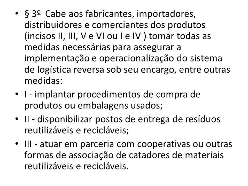 § 3 o Cabe aos fabricantes, importadores, distribuidores e comerciantes dos produtos (incisos II, III, V e VI ou I e IV ) tomar todas as medidas neces