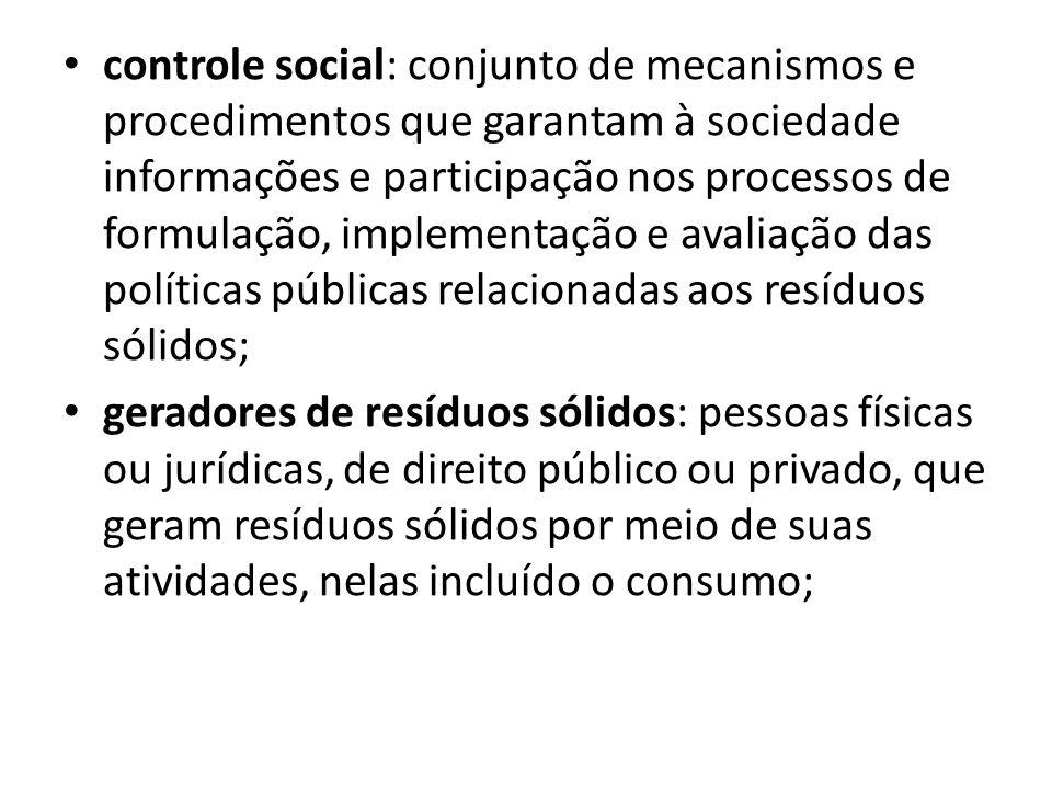 controle social: conjunto de mecanismos e procedimentos que garantam à sociedade informações e participação nos processos de formulação, implementação