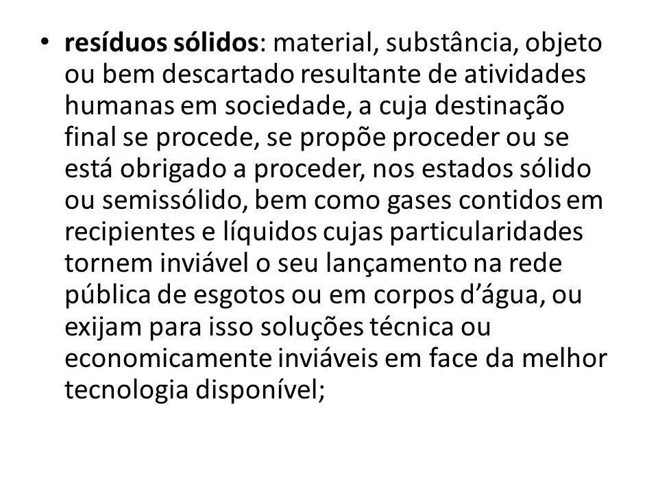 resíduos sólidos: material, substância, objeto ou bem descartado resultante de atividades humanas em sociedade, a cuja destinação final se procede, se