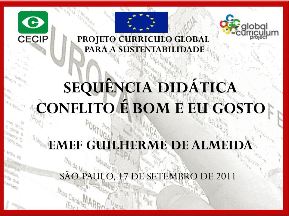 SEQUÊNCIA DIDÁTICA CONFLITO É BOM E EU GOSTO SÃO PAULO, 17 DE SETEMBRO DE 2011 PROJETO CURRICULO GLOBAL PARA A SUSTENTABILIDADE EMEF GUILHERME DE ALME
