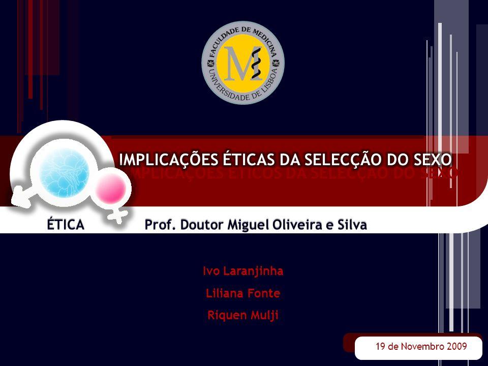 Ivo Laranjinha Liliana Fonte Riquen Mulji 19 de Novembro 2009 IMPLICAÇÕES ÉTICOS DA SELECÇÃO DO SEXO