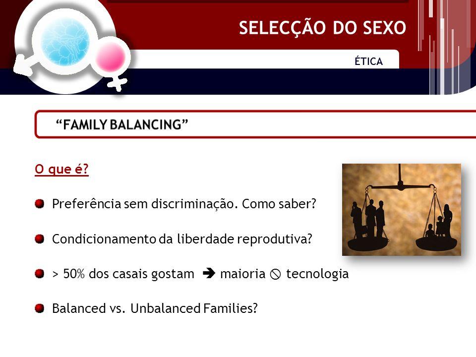 SELECÇÃO DO SEXO ÉTICA SELECÇÃO DO SEXO O que é. Preferência sem discriminação.
