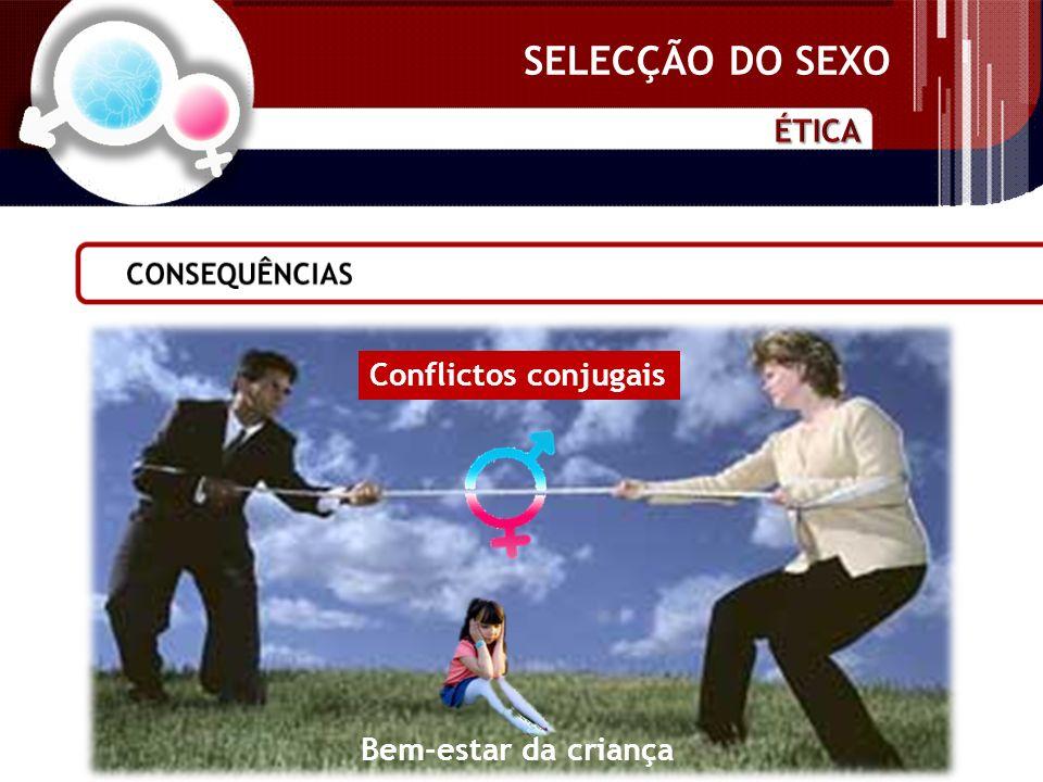 SELECÇÃO DO SEXO Bem-estar da criança Conflictos conjugais