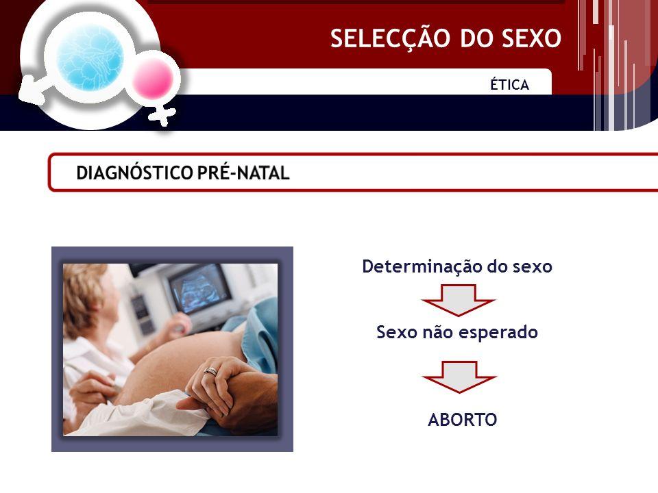 SELECÇÃO DO SEXO ÉTICA SELECÇÃO DO SEXO