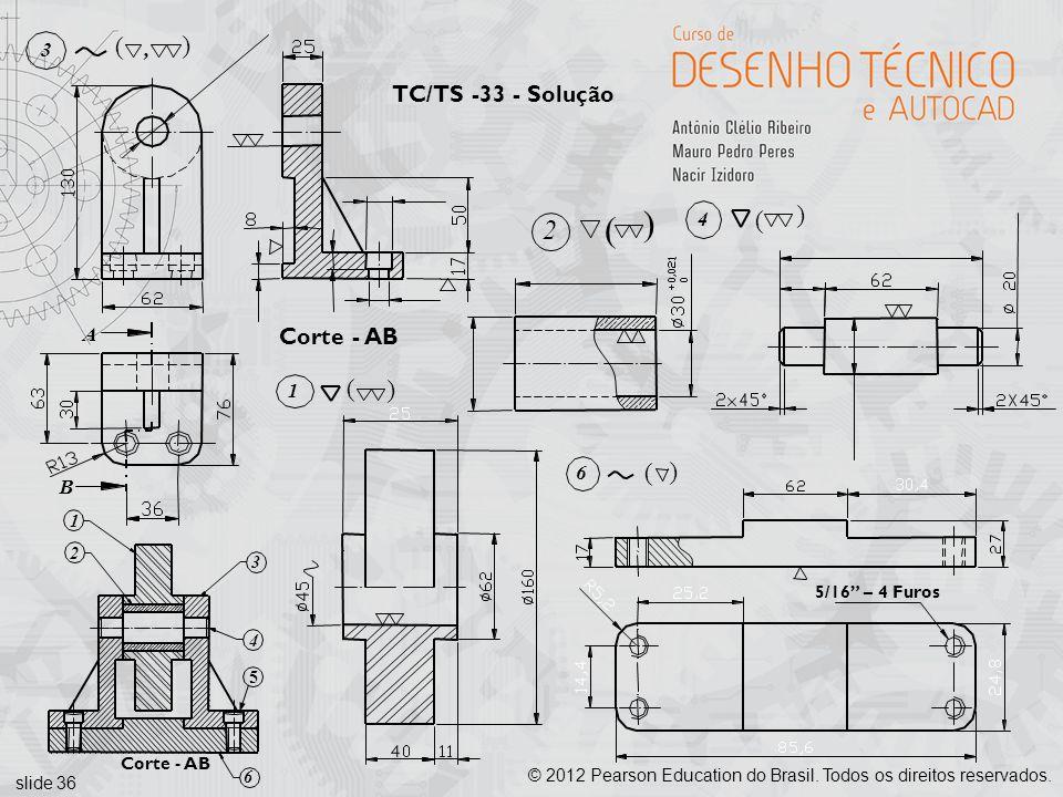 slide 36 © 2012 Pearson Education do Brasil. Todos os direitos reservados. Corte - AB A 3 (, ( B 5/16 – 4 Furos TC/TS -33 - Solução 2 ( (