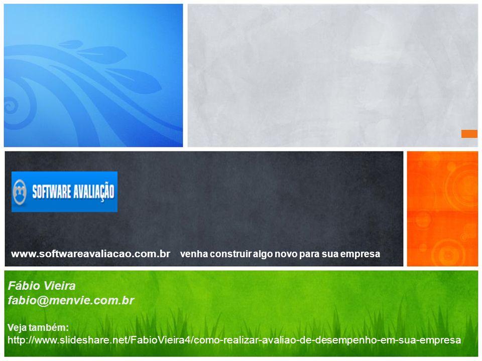 ww.softwareavaliacao.com.br Construindo novidades para sua empresa www.softwareavaliacao.com.br venha construir algo novo para sua empresa Fábio Vieir