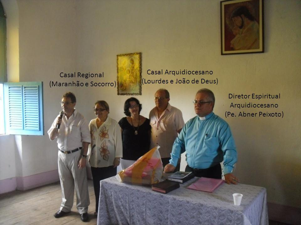 Casal Regional (Maranhão e Socorro) Casal Arquidiocesano (Lourdes e João de Deus) Diretor Espiritual Arquidiocesano (Pe. Abner Peixoto)