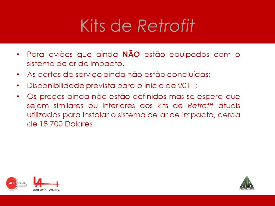 Kits de Retrofit Para aviões que ainda NÃO estão equipados com o sistema de ar de impacto.