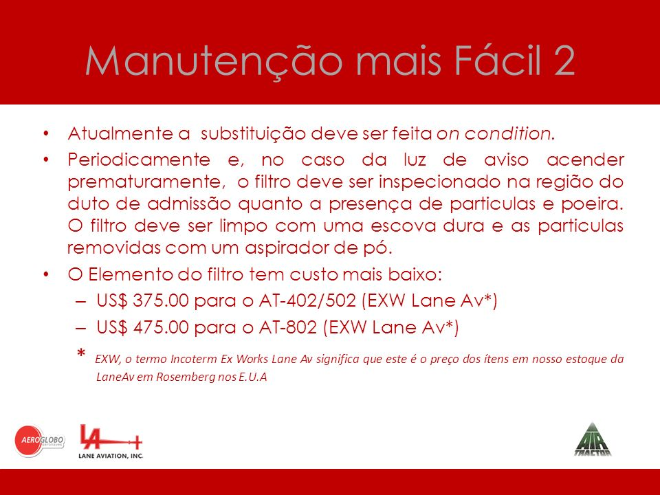 Manutenção mais Fácil 2 Atualmente a substituição deve ser feita on condition.